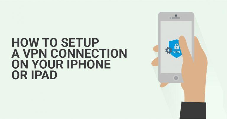如何在您的iPhone 或iPad 设置 VPN 连接