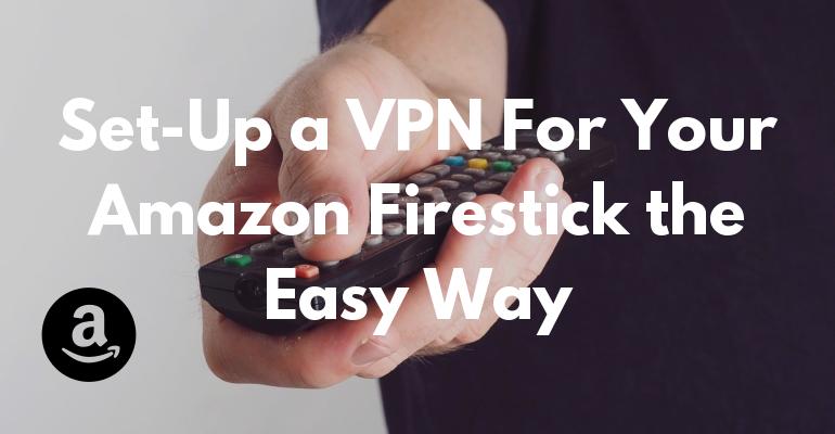 为您的亚马逊 Firestick 设置 VPN 的简单方法