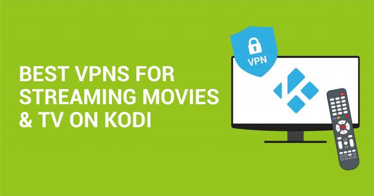 用于安全的流媒体播放的最佳5款科谛(Kodi)VPN(更新于2020年)