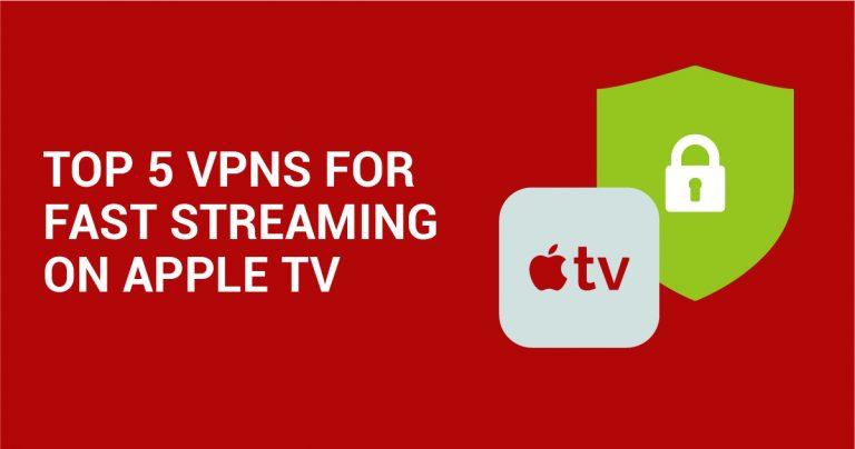 5个最佳Apple TV(苹果电视) VPN,让你快速连接!