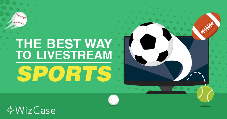 串流观看体育和足球的最佳VPN!