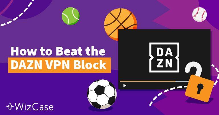 2021在全球各地皆可观看 DAZN 的方法(+ 有效 VPN 推荐)