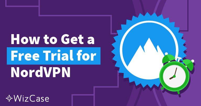 如何免费试用NordVPN – 二月 2020 更新指南
