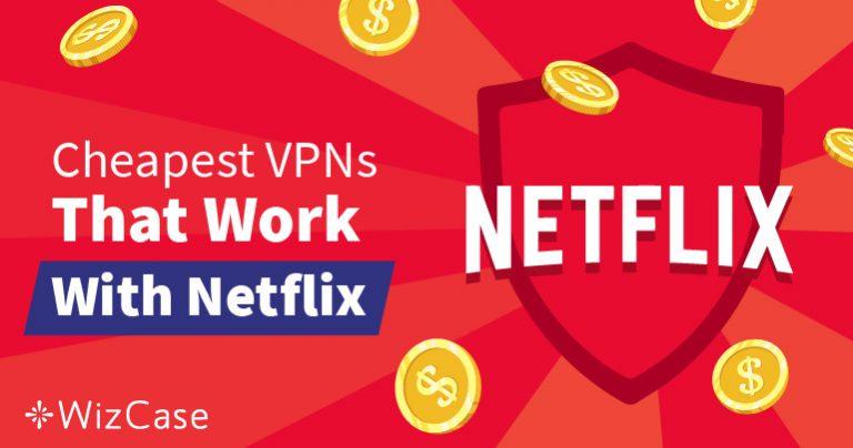 解锁Netflix最便宜的VPN – 保证有效