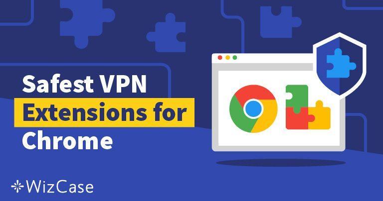 2020年4款适用于Chrome的最佳VPN和代理扩展程序