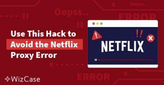 解决Netflix代理错误和串流错误的快捷方法 Wizcase
