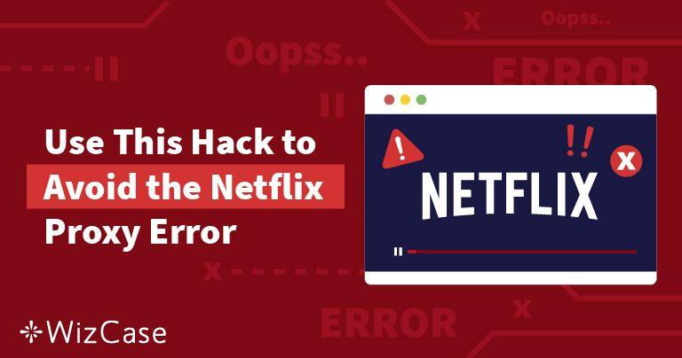 [已解决] 中国Netflix的串流代理错误问题(2019年测试结果) Wizcase