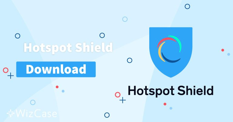 下载桌面和移动设备适用的Hotspot Shield(最新版本)