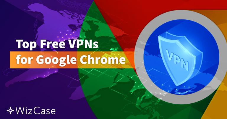 适用于Google Chrome的最佳款免费VPN