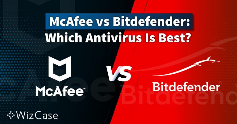 McAfee vs Bitdefender 2021:哪款防毒更适合自己?